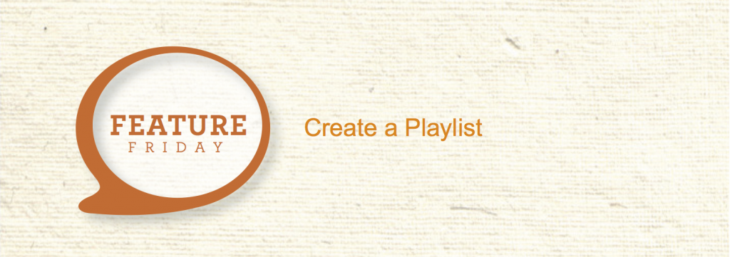 Feature Friday_How to Create a Playlist