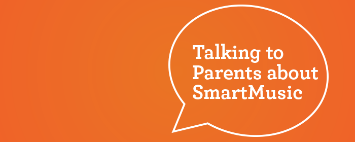 Talking to Parents about SmartMusic
