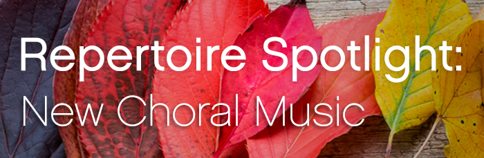 October Repertoire Spotlight on New Choral Music