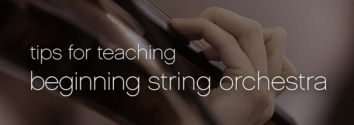 Tips for Teaching Beginning String Orchestra