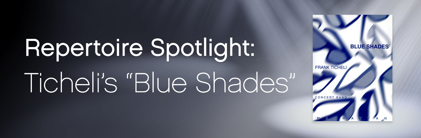"Featured Content: Frank Ticheli's ""Blue Shades"""