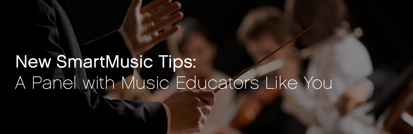 New SmartMusic Tips: A Music Educator Panel Discussion