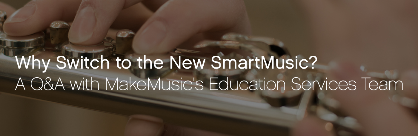 Why Switch to the New SmartMusic?