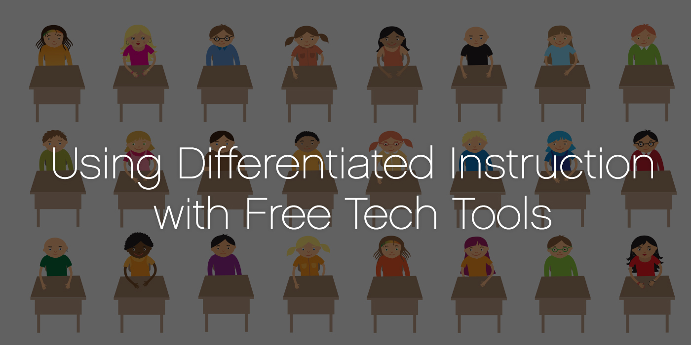 Using Differentiated Instruction with Free Tech Tools