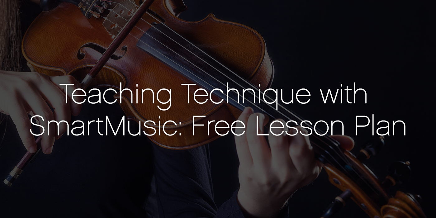 Teaching Technique with SmartMusic: Free Lesson Plan