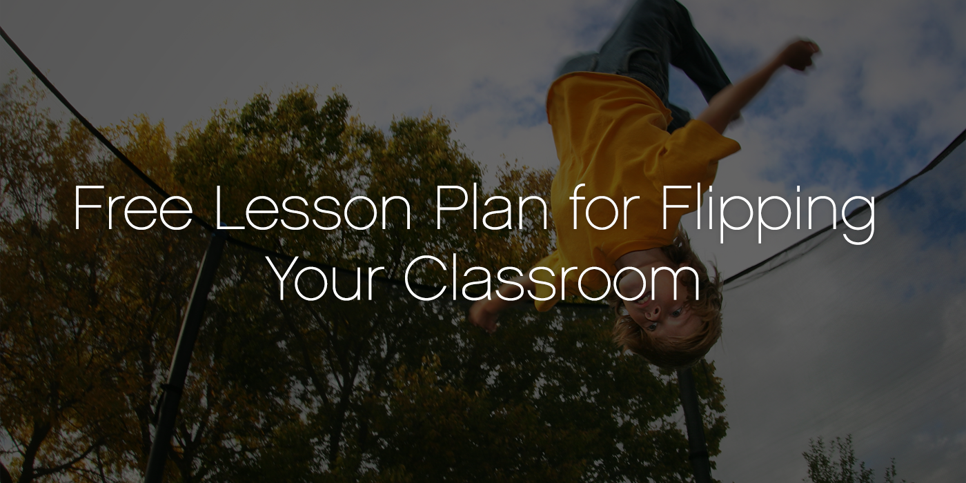 Free Lesson Plan For Flipping Your Classroom