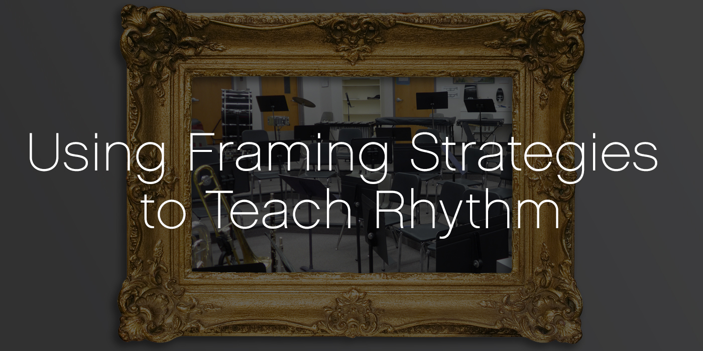 Using Framing Strategies to Teach Rhythm