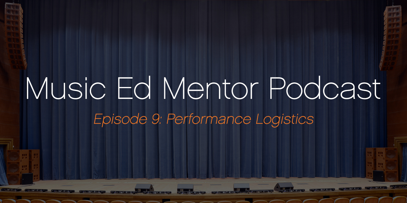 Music Ed Mentor Podcast #009: Performance Logistics