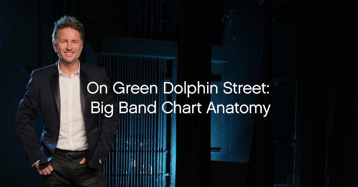 Gordon Goodwin on Arranging: On Green Dolphin Street