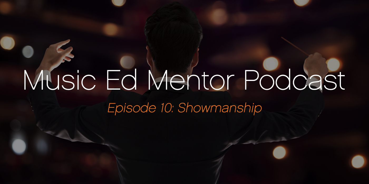 Music Ed Mentor Podcast #010: Showmanship