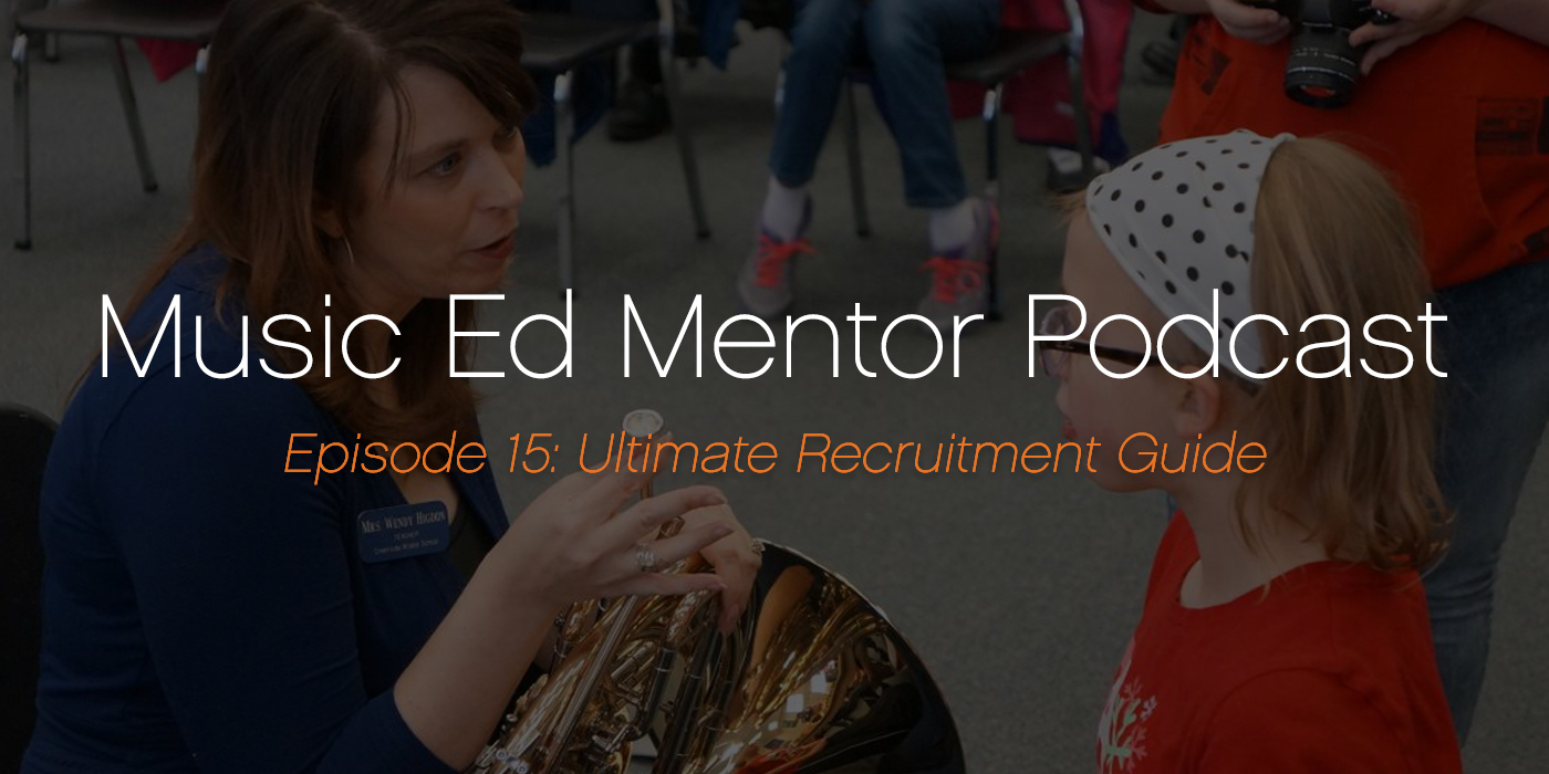 Music Ed Mentor Podcast #015: Ultimate Music Student Recruitment Guide
