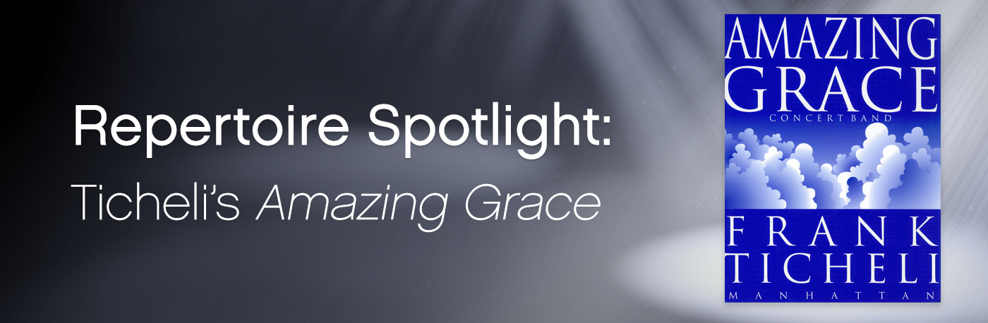 "Featured Content: Frank Ticheli's ""Amazing Grace"""
