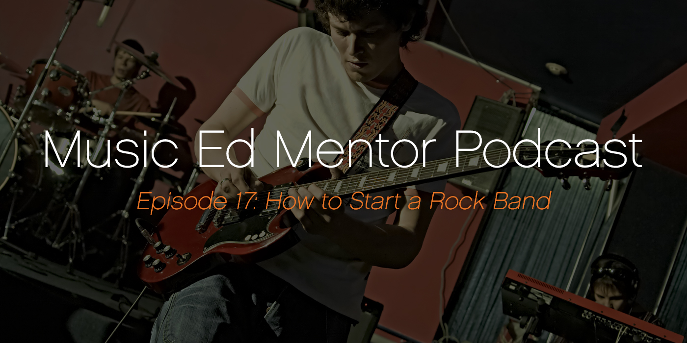 Music Ed Mentor Podcast #017: How to Start a Rock Band