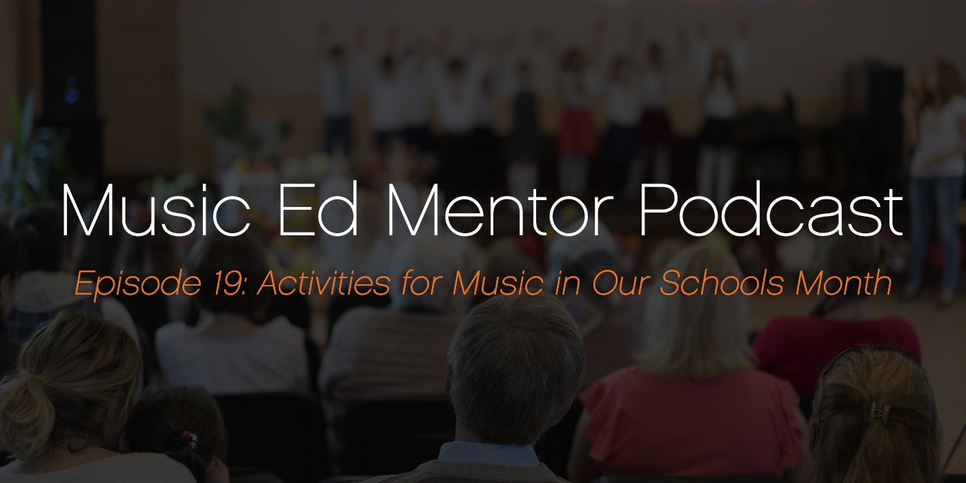 Music Ed Mentor Podcast #019: Activities for Music in Our Schools Month