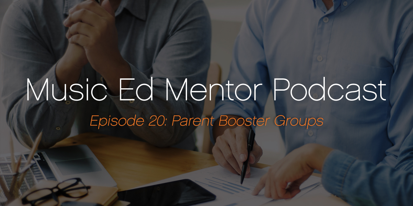 Music Ed Mentor Podcast #020: Parent Booster Groups