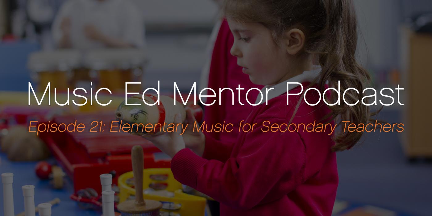 Music Ed Mentor Podcast #021: Elementary Music for Secondary Teachers