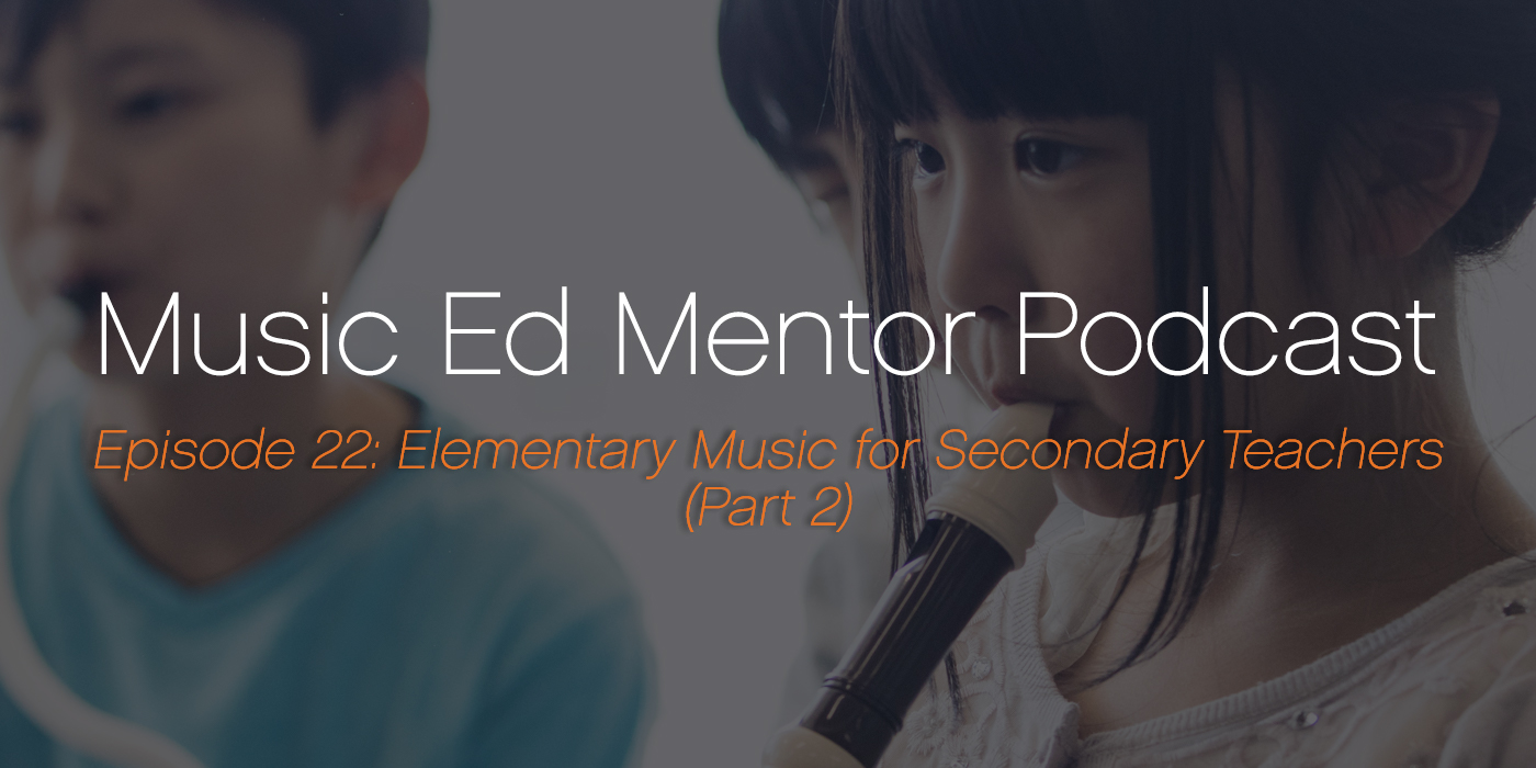 Music Ed Mentor Podcast #022: Elementary Music for Secondary Teachers (Part 2)