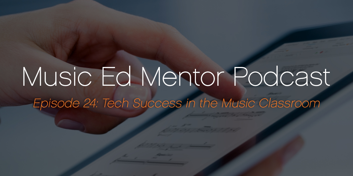 Music Ed Mentor Podcast #024: Tech Success in the Music Classroom