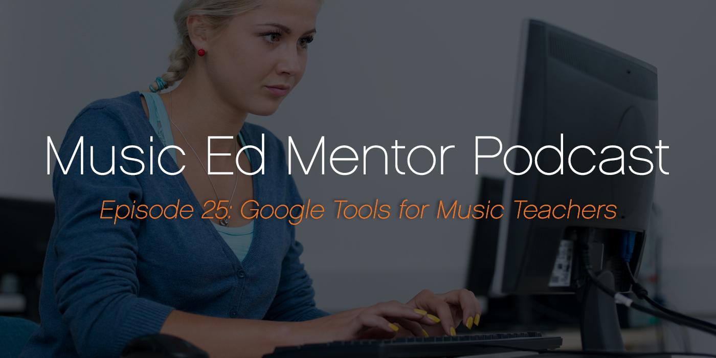 Music Ed Mentor Podcast #025: Google Tools for Music Teachers