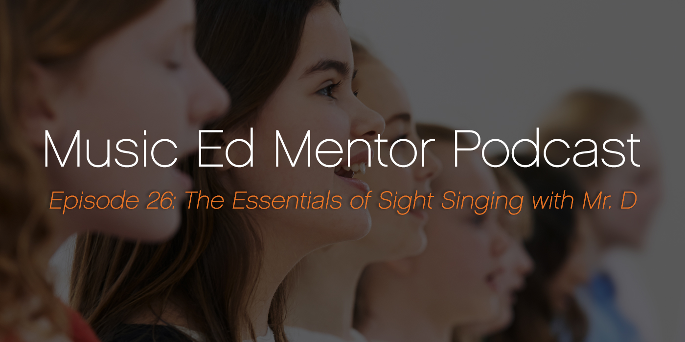 Music Ed Mentor Podcast #026: The Essentials of Sight Singing with Mr. D