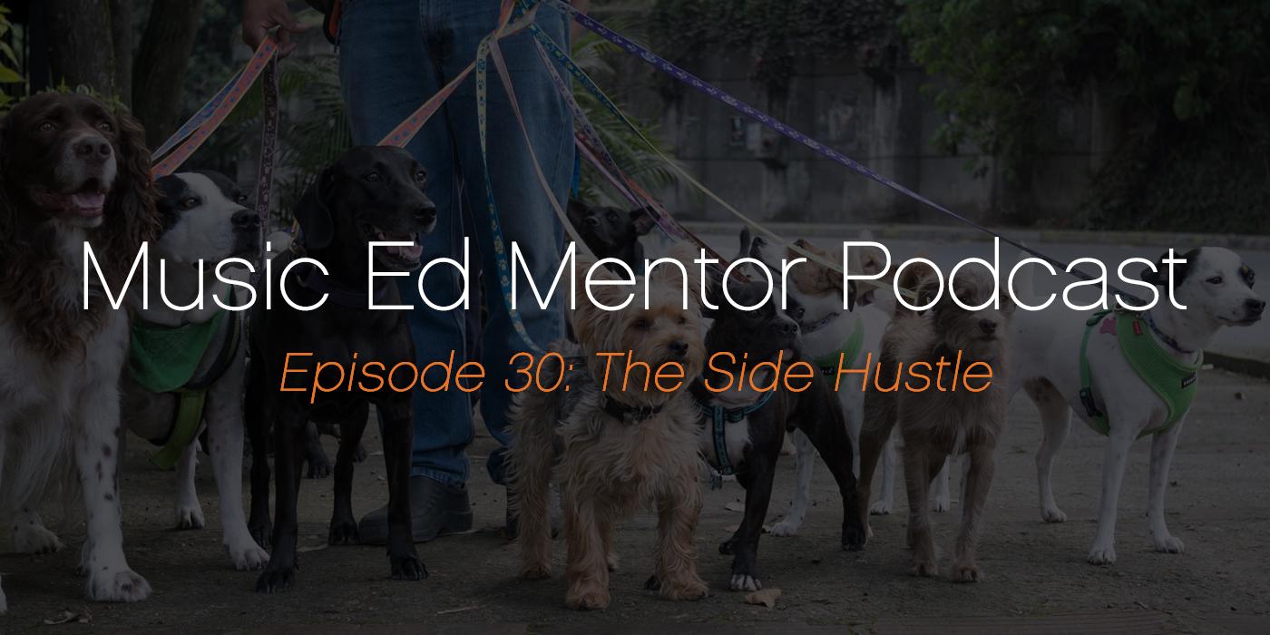 Music Ed Mentor Podcast #030: The Side Hustle