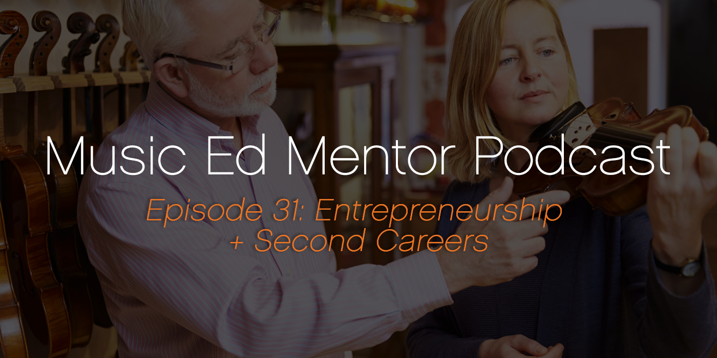 Music Ed Mentor Podcast #031: Entrepreneurship and Second Careers