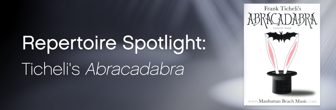 Featured Content: Frank Ticheli's Abracadabra
