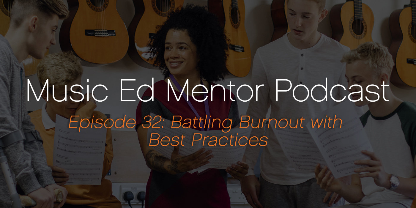 Music Ed Mentor Podcast #032: Battling Burnout with Best Practices