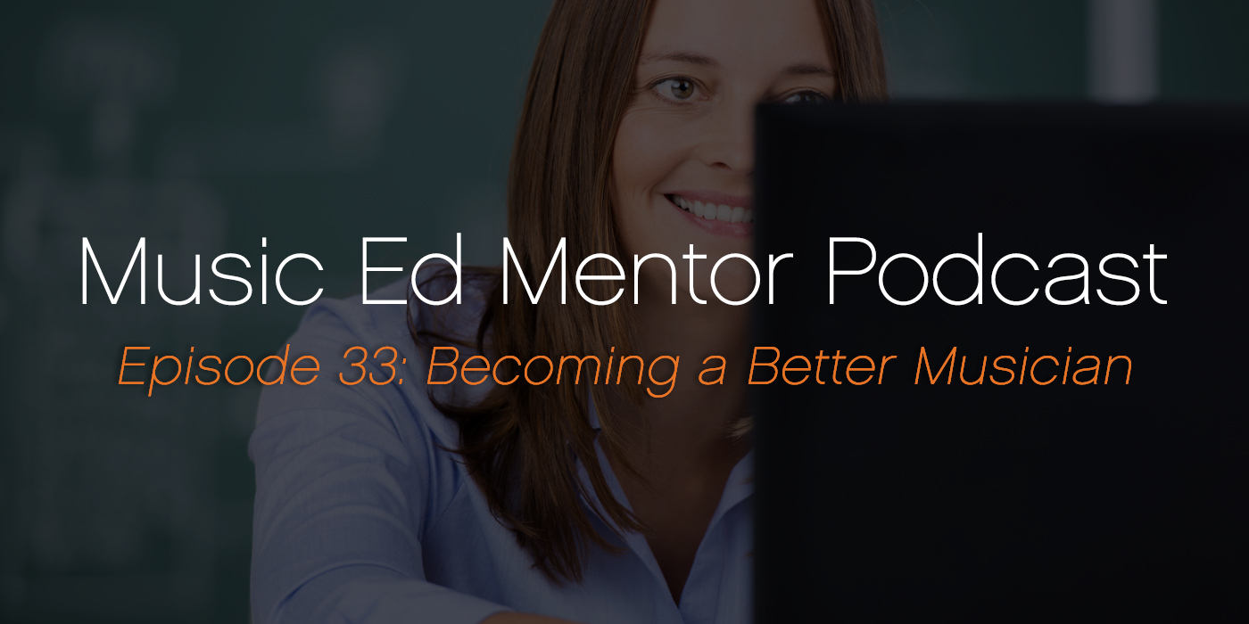 Music Ed Mentor Podcast #033: Becoming a Better Musician