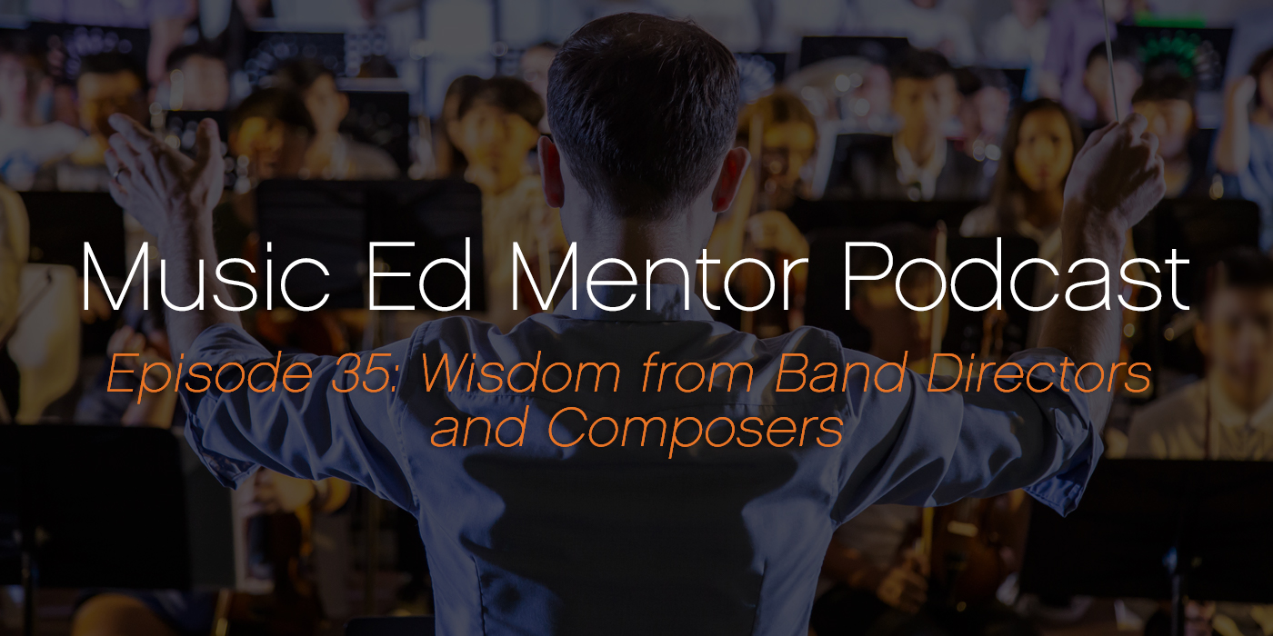 Music Ed Mentor Podcast #035: Wisdom from Band Directors and Composers