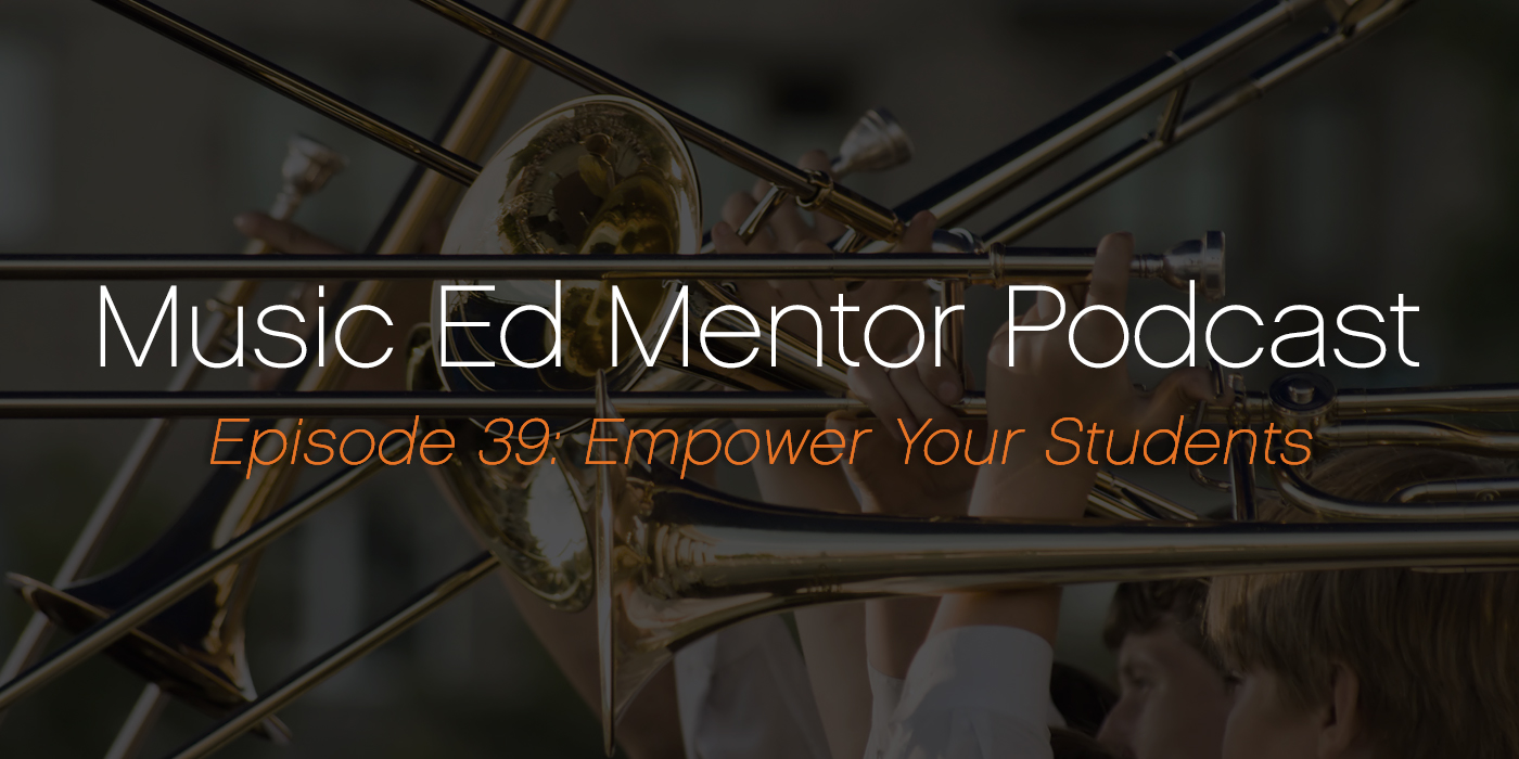Music Ed Mentor Podcast #039: Empowering Your Students