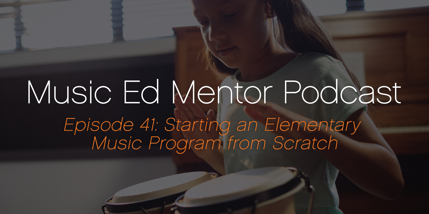 Music Ed Mentor Podcast #041: Starting an Elementary Music Program from Scratch