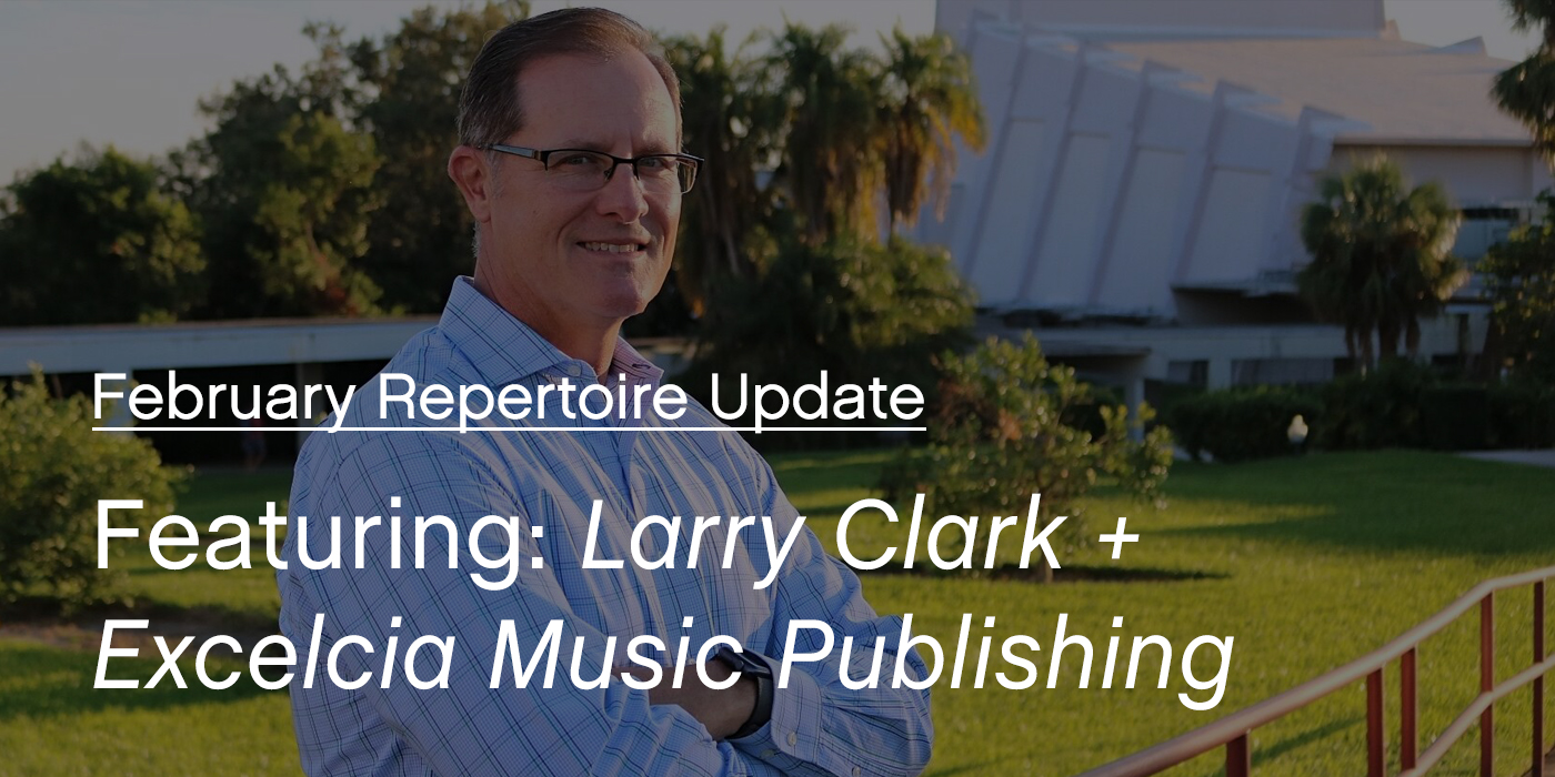 February Repertoire Update Featuring Larry Clark and Excelcia Music Publishing