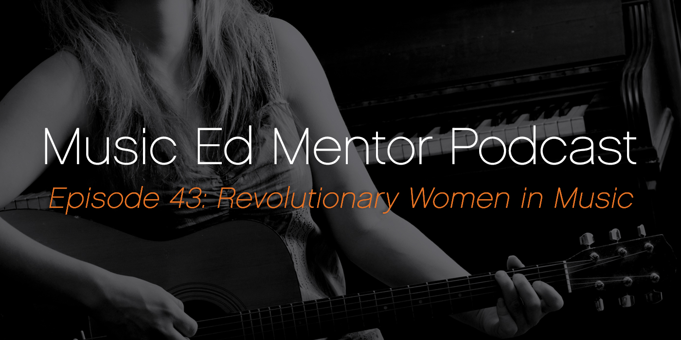 Music Ed Mentor Podcast #043: Revolutionary Women in Music
