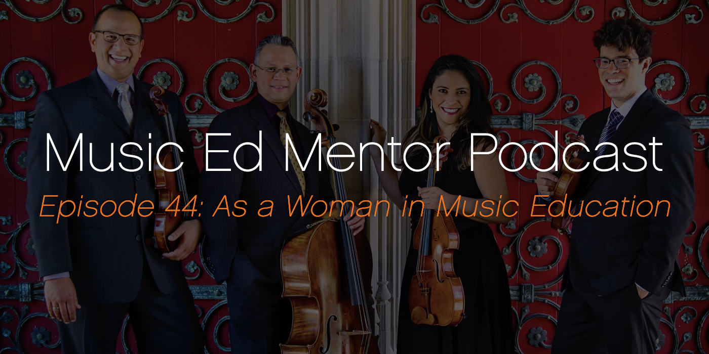 Music Ed Mentor Podcast #044: As a Woman in Music Education
