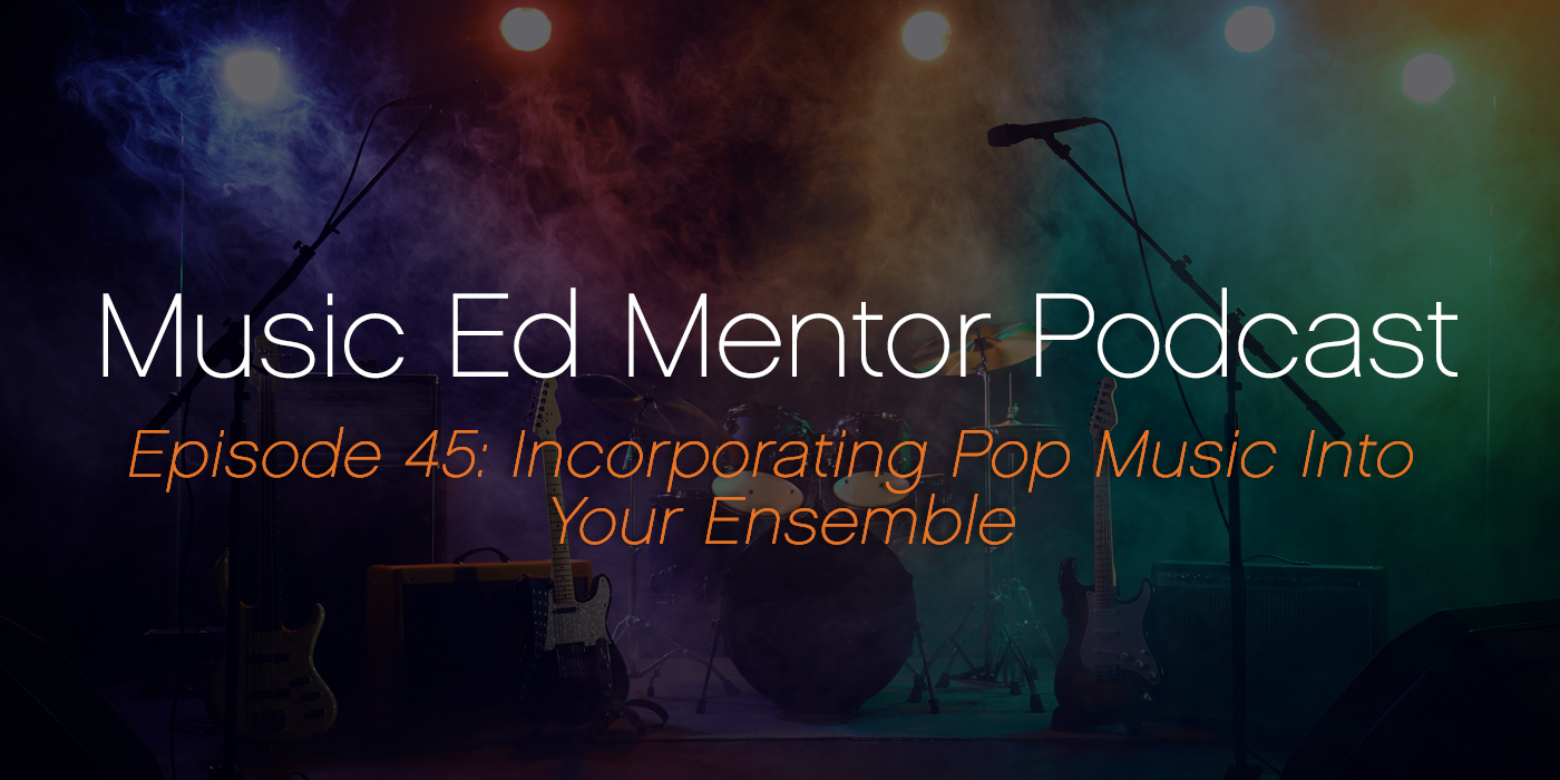 Music Ed Mentor Podcast #044: Incorporating Pop Music Into Your Ensemble