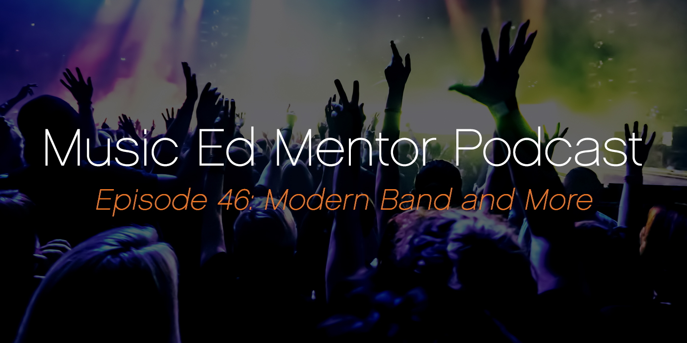 Music Ed Mentor Podcast #045: Modern Band and More