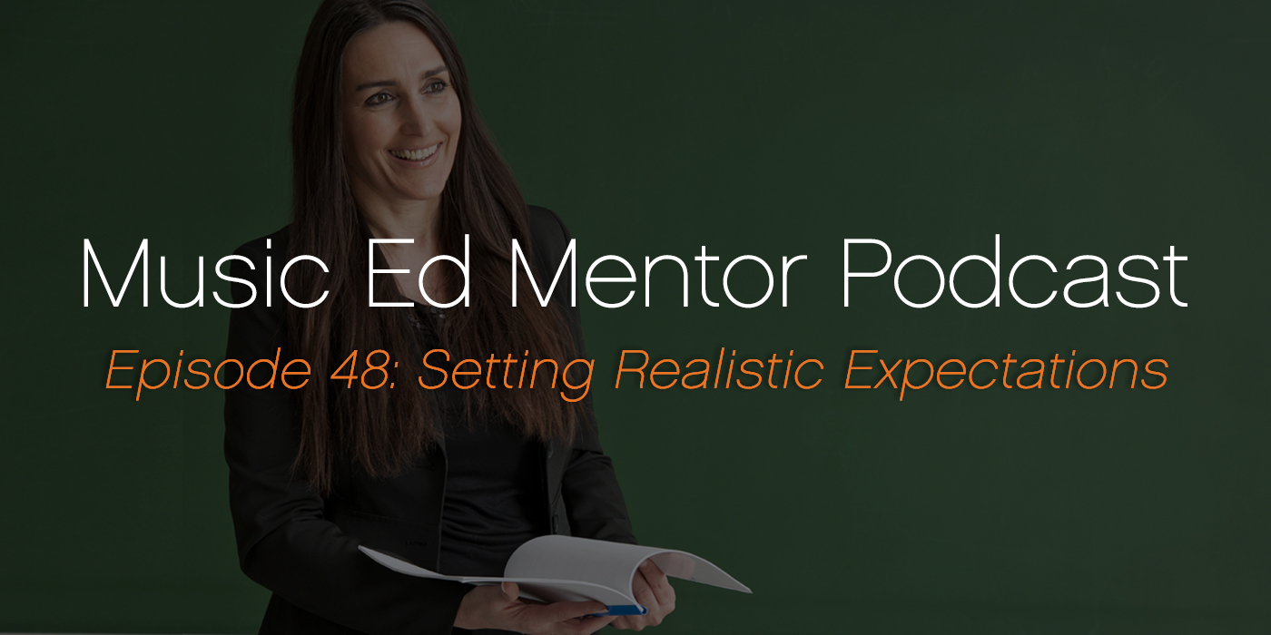 Music Ed Mentor Podcast #048: Setting Realistic Expectations