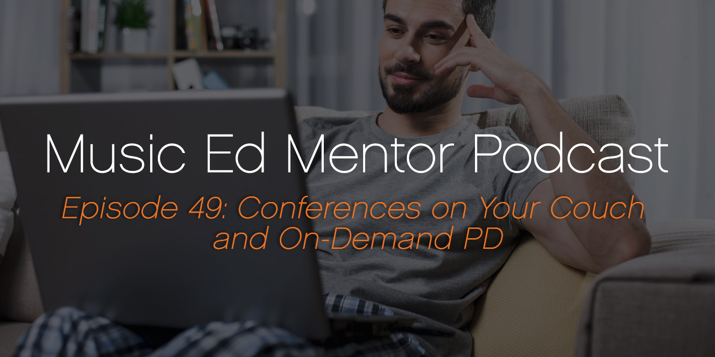 Music Ed Mentor Podcast #049: Conferences on Your Couch and On-Demand PD