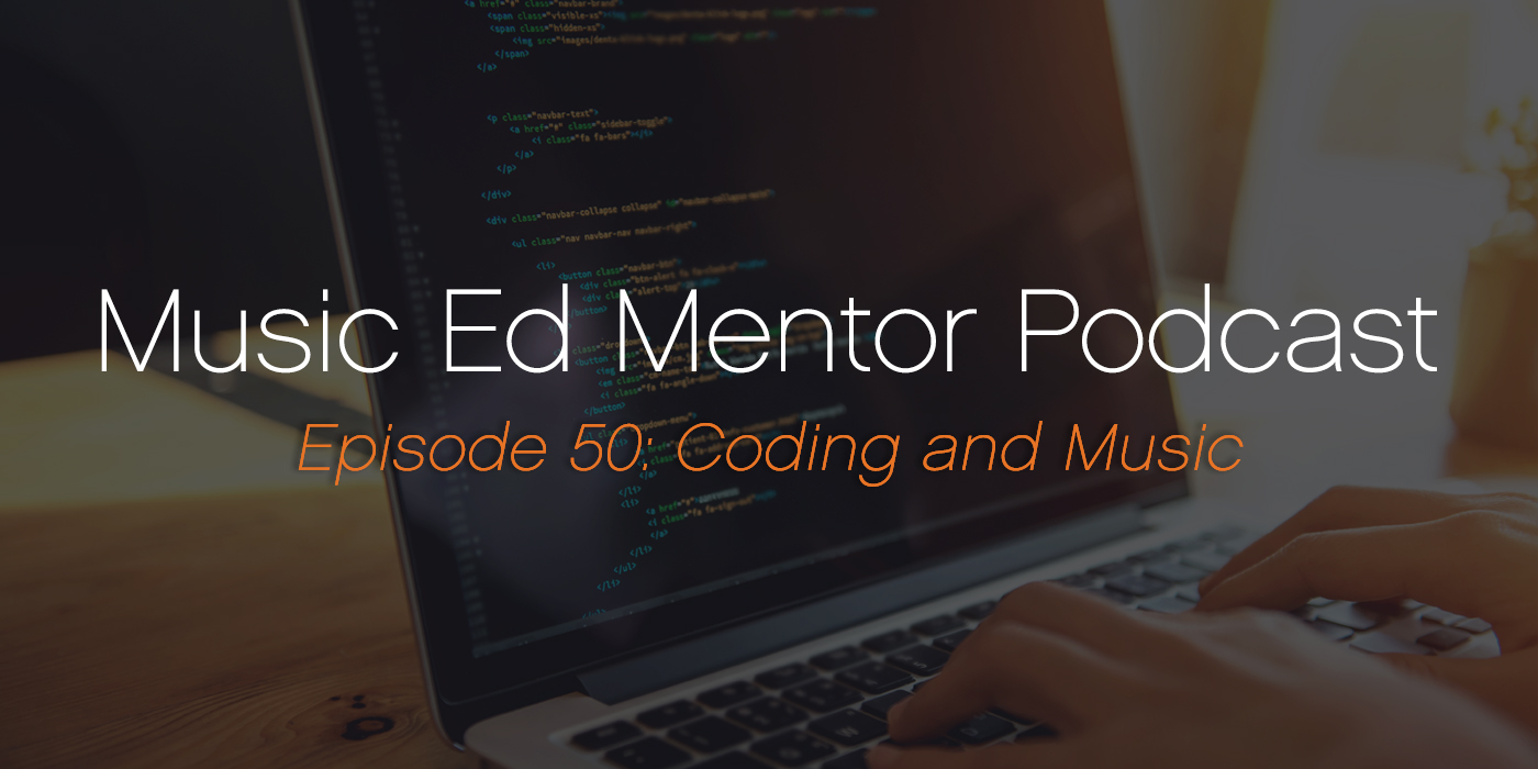 Music Ed Mentor Podcast #050: Coding and Music
