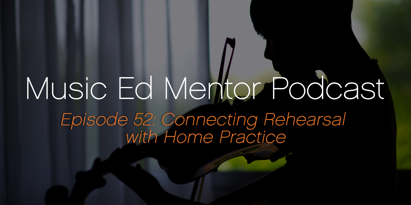 Music Ed Mentor Podcast #052: Connecting Rehearsal with Home Practice