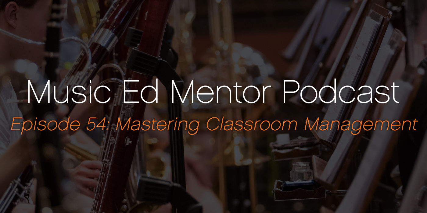 Music Ed Mentor Podcast #054: Mastering Classroom Management
