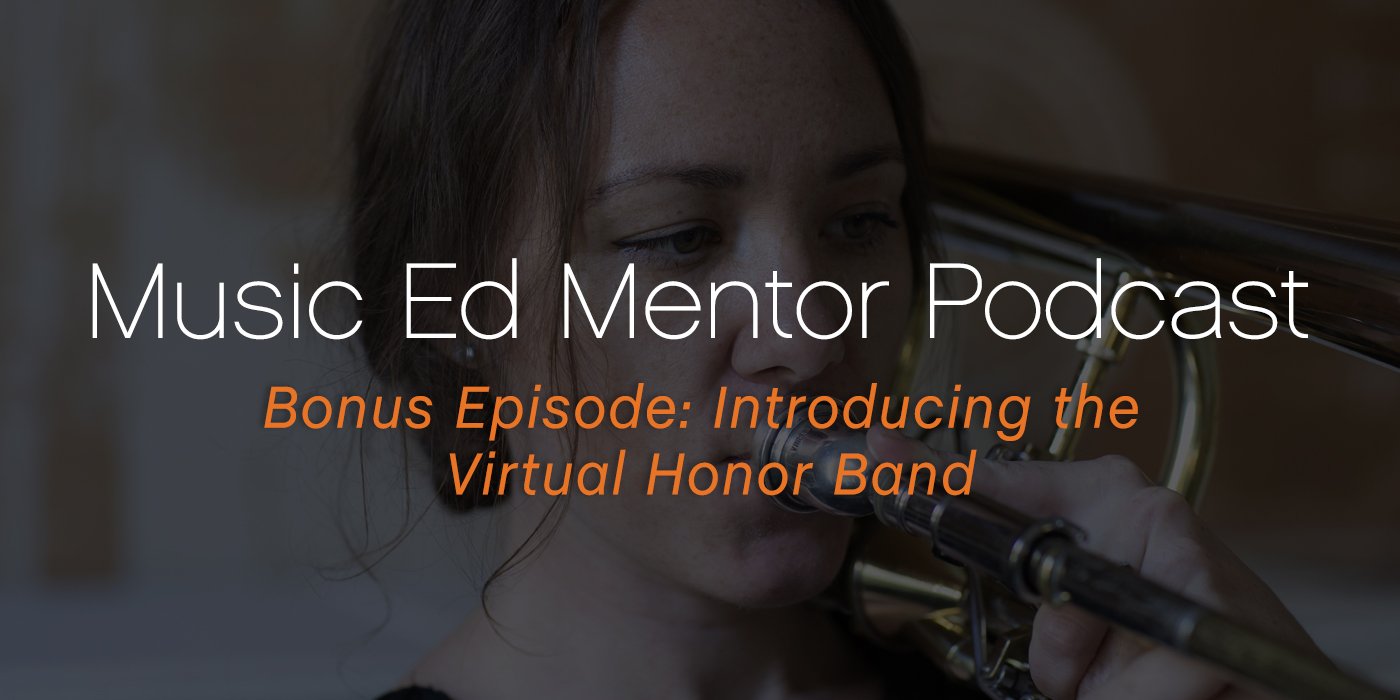 Music Ed Mentor Podcast Bonus Episode: Introducing the Virtual Honor Band