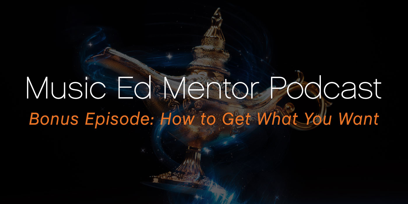 Music Ed Mentor Bonus Podcast: Grants - How to Get What You Want
